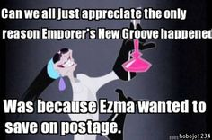 Can we all just appreciate the only reason Emperor's New Groove happened was because Yzma wanted to save on postage. (If they can only spell her name correctly...!)