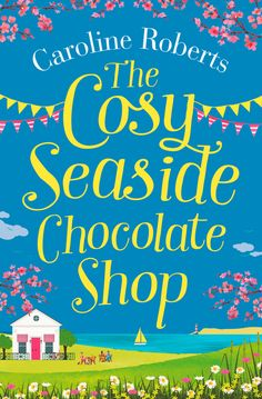 Blog Tour: Caroline Roberts  The Cosy Seaside Chocolate Shop – 5*Review