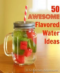 50 awesome flavored water ideas~T~ I drink a lot of water and love using these ideas. Always have fruit cut up in the fridge during the summer to add to water.