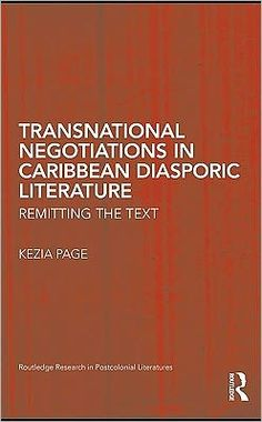 Transnational negotiations in Caribbean diasporic literature : remitting the text / Kezia Page
