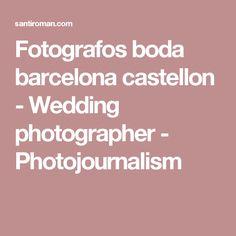 Fotografos boda barcelona castellon  - Wedding photographer - Photojournalism