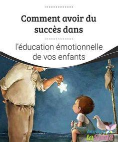 Comment avoir du succès dans l'éducation émotionnelle de vos enfants Grâce à une éducation émotionnelle correcte, nous enseignons à nos enfants à être de bons citoyens, tout en leur assurant un bonheur futur.