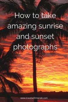Easy photography tips to take amazing sunrise and sunset photographs. Learn camera settings and stunning effects to create amazing images now.