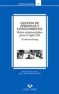 Gestión de personas y conocimiento : retos empresariales para el siglo XXI : el caso ner Group / María Álvarez Sainz, Kepa Xabier Apellaniz Valle (2017)