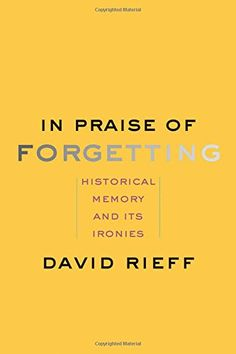 In Praise of Forgetting: Historical Memory and Its Ironie... https://www.amazon.com/dp/0300182791/ref=cm_sw_r_pi_dp_1vXxxbM9E9HES