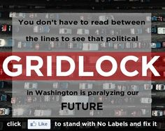You don't have to read between the lines to see that political gridlock in Washington is paralyzing our future. Stand with No Labels and fix it. http://nolabels.org/work
