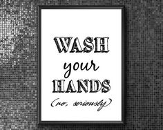 Wash Your Hands No Seriously Wash Your Hands Sign Funny
