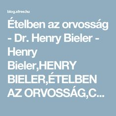 Ételben az orvosság - Dr. Henry Bieler - Henry Bieler,HENRY BIELER,ÉTELBEN AZ ORVOSSÁG,Colin Campbell,Caldwell Esselstyn,Forks Over Knives,Bill Clintont,Neal Barnard,Joel Fuhrman,Greta Garbo,  - yaskane Blogja - 2013-06-10 16:43