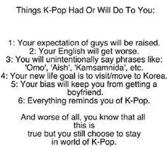 Eh oui c vrai. Tout est vraie mais franchement au moins j ai un but dans ma vie depuis que j ai decouvert la kpop. Je ne regrette rien !!!