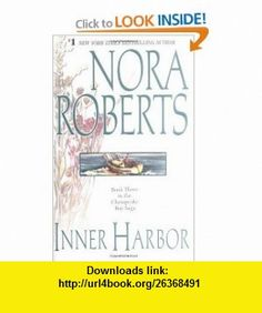 Inner Harbor  (The Chesapeake Bay Saga, Book 3) (9780515124217) Nora Roberts , ISBN-10: 0515124214  , ISBN-13: 978-0515124217 ,  , tutorials , pdf , ebook , torrent , downloads , rapidshare , filesonic , hotfile , megaupload , fileserve