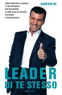 """http://langolodelpersonalcoaching.blogspot.it/2012/04/leader-di-te-stesso-di-roberto-re.html http://www.ilgiardinodeilibri.it/libri/__leader_di_te_stesso.php?pn=514 """"Leader di te stesso di Roberto RE - Recensione"""" di Raffaele CIRUOLO Per diventare leader di te stesso focalizza bene il tuo obiettivo e non aver paura del cambiamento che ne deriverà, anzi affronta di petto la paura non farti condizionare dai giudizi esterni Vivi sempre con la massima fiducia in te stesso senza convinzioni…"""