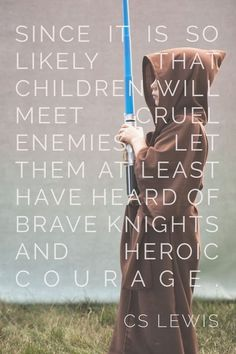 """Quote """"Since it is so likely that children will meet cruel enemies let them at least have heard of brave Knights and heroic courage"""" CS Lewis The Words, Cool Words, Great Quotes, Me Quotes, Inspirational Quotes, Author Quotes, Famous Quotes, Literary Quotes, People Quotes"""