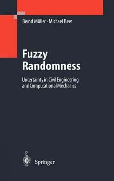 Fuzzy Randomness: Uncertainty in Civil Engineering and Computational Mechanics