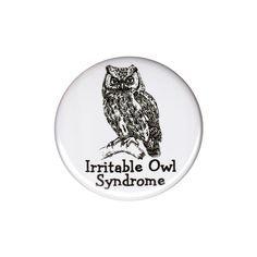 Irritable Owl Syndrome Pinback Button Badge Pin Funny Jokes Quotes Moody Person