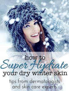 Super Hydration: Tips and Products to Fix Your Dry Winter #Skin from Dermatologists and Estheticians!