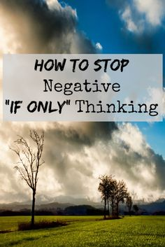 """Is """"If Only"""" negative thinking getting you stuck, making it hard to move on and enjoy the present? Here's 7 tips to help you move forward with your life. Don't let your thoughts control you."""