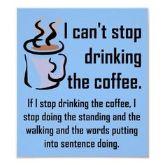 Can't Stop The Coffee ~ Funny Poster Sign by FunnyBusiness