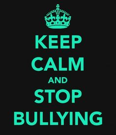 Keep Calm and Stop Bullying. Bullying is such a huge issue in today's society. Remember to treat others as you would like to be treated. Its a life motto some of us have forgotten and need to remember.