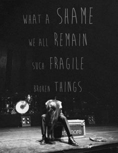What a shame we all became. Such fragile broken things. #LetTheFlamesBegin #Paramore