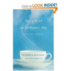The Gift of an Ordinary Day: A Mother's Memoir - so good!