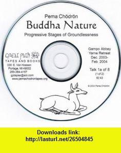 Buddha Nature Progressive Stages of Groundlessness (Buddha Nature, Talk 1) Pema Chodron ,   ,  , ASIN: B0038NX5YE , tutorials , pdf , ebook , torrent , downloads , rapidshare , filesonic , hotfile , megaupload , fileserve