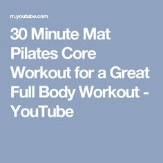 30 Minute Mat Pilates Core Workout for a Great Full Body Workout - YouTube