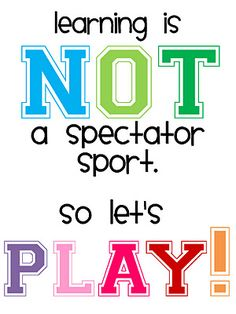 learning is not a spectator sport. so let's play!