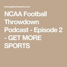 NCAA Football Throwdown Podcast - Episode 2 - GET MORE SPORTS
