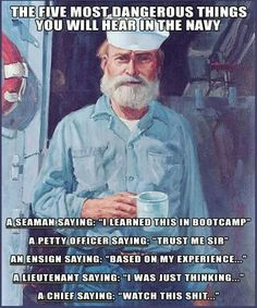 If you hear such words coming from either a Seaman, a Petty Officer, an Ensign, a Lieutenant, or a Chief...