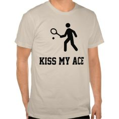 """Funny Tennis """"Kiss My Ace"""" T-Shirt we are given they also recommend where is the best to buyDiscount Deals          Funny Tennis """"Kiss My Ace"""" T-Shirt please follow the link to see fully reviews..."""