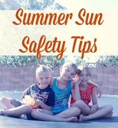 Summer sun safety tips to keep you and your kids safe outdoors.