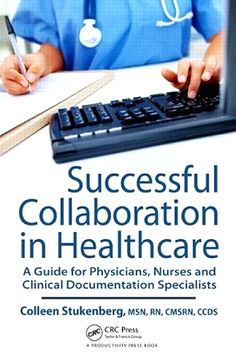 Successful collaboration in healthcare : a guide for physicians, nurses and clinical documentation specialists (2010). Colleen Stukenberg