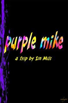 Brilliant novel by Sin Mils! A literary trip through Anyplace, USA, with Purple Mike and his sidekick drug-characters Pill, Pot and Powder. Womp!