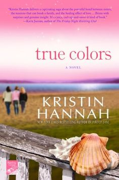 True Colors, by Kristin Hannah -  novel about three sisters, rivalry, forgiveness, redemption, and ultimately, what it means to be a family. Good reading