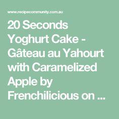 20 Seconds Yoghurt Cake - Gâteau au Yahourt with Caramelized Apple by Frenchilicious on www.recipecommunity.com.au