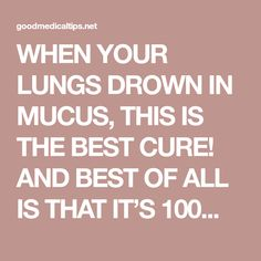 WHEN YOUR LUNGS DROWN IN MUCUS, THIS IS THE BEST CURE! AND BEST OF ALL IS THAT IT'S 100% NATURAL AND WORKS IN JUST 2 HOURS! - Good Medical Tips