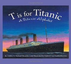 T is for Titanic: A Titanic Alphabet (Sleeping Bear Alphabets) by Debbie Shoulders http://smile.amazon.com/dp/1585361763/ref=cm_sw_r_pi_dp_v4C.wb10JN5NG