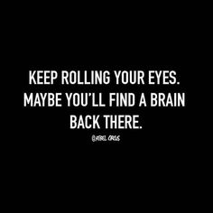 funny quotes keep rolling your eyes.