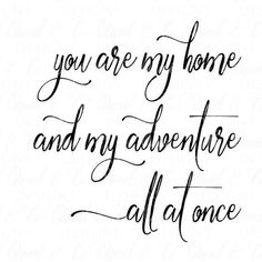 wedding quotes You are My Home and My Adventure svg, Adventure svg, Home svg, Modern Farmhouse sign svg Love Quotes For Boyfriend Romantic, Cute Love Quotes, Romantic Love Quotes, Love My Husband Quotes, Disney Love Quotes, Short Love Sayings, You Are Awesome Quotes, You Are Quotes, To My Husband