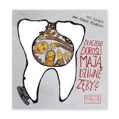 Dlaczego dorośli mają dziwne zęby? Natuli — księgarnia dla dzieci i rodziców Dentistry, Books, Libros, Book, Dental, Book Illustrations, Libri