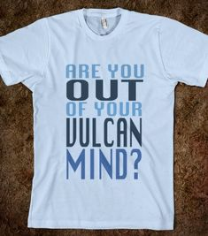 """Are You Out of Your Vulcan Mind?"" Star Trek shirt from captioningcrusader.tumblr.com"