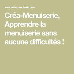 Créa-Menuiserie, Apprendre la menuiserie sans aucune difficultés !