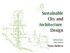 Sustainable City and Architecture Design PHY121 Project 2008 Summer Yuna Kubota ...