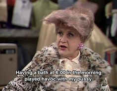 Are You Being Served? Mrs. Slocombe. Having a bath at 6:00 in the morning played havoc with my pussy.