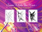 Resources for the Doodler  Doodle Books:  Create While You Wait…A Doodle Book For All Ages – by Carol Ross Edmonston – Carol's Sacred Doodles website is discussed below.
