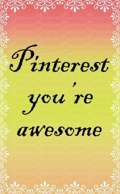 Pinterest you're Awesome!
