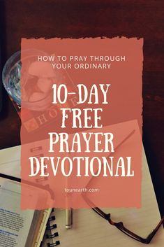 fb0f37b8fc1 Learn how to pray through your ordinary with this 10-day free prayer  devotional