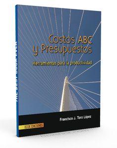 Costos ABC y presupuestos – Francisco Toro Lopez – PDF  #costos #presupuestos #LibrosAyuda  http://librosayuda.info/2016/04/17/costos-abc-y-presupuestos-francisco-toro-lopez-pdf/