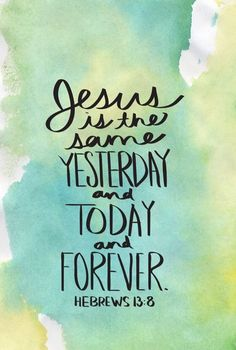 We have to remember this even as times and seasons change. He stays the same. Always. He is always our Saviour. He's always our King. Our Lord.