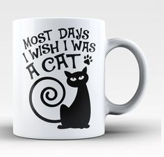 Most days I wish I was a cat! The perfect coffee mug for cat lovers! Order yours today. Available here - http://diversethreads.com/products/most-days-i-wish-i-was-a-cat-mug
